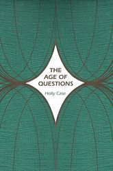 The Age of QuestionsOr, A First Attempt at an Aggregate History of the Eastern, Social, Woman, American, Jewish, Polish, Bullion, Tuberculosis, and Many Other Questions over the Nineteenth Century, and Beyond