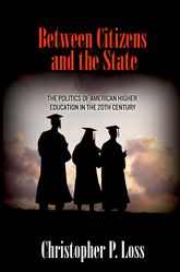 Between Citizens and the StateThe Politics of American Higher Education in the 20th Century