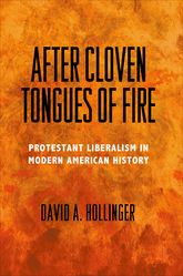 After Cloven Tongues of FireProtestant Liberalism in Modern American History