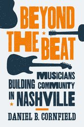 Beyond the BeatMusicians Building Community in Nashville