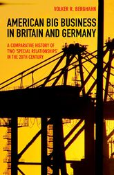"American Big Business in Britain and GermanyA Comparative History of Two ""Special Relationships"" in the 20th Century"