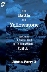 The Battle for YellowstoneMorality and the Sacred Roots of Environmental Conflict