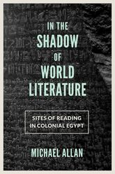 In the Shadow of World LiteratureSites of Reading in Colonial Egypt